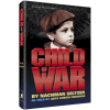 Child of War by Nachman Seltzer; Arye Leibish Friedman